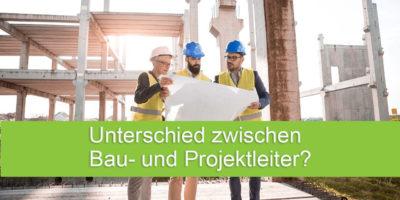 Unterschied Bau- und Projektleiter