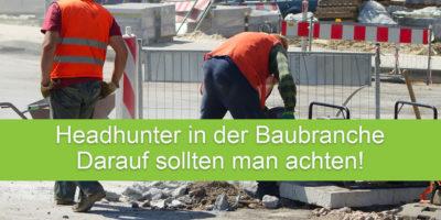 Headhunter in der Baubranche