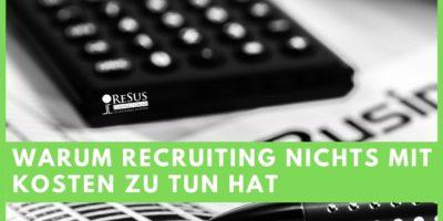 Recruiting hat nichts mit Kosten zu tun