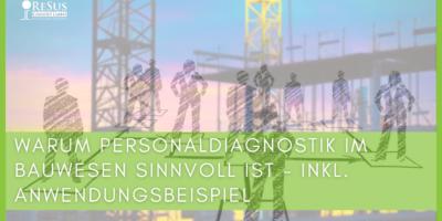 Personaldiagnostik im Bauwesen sinnvoll?